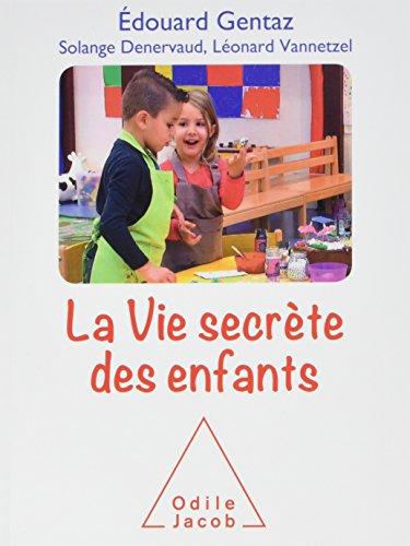 la-vie-secrete-des-enfants-comprendre-son-enfant-pour-mieux-accompagner-son-developpement