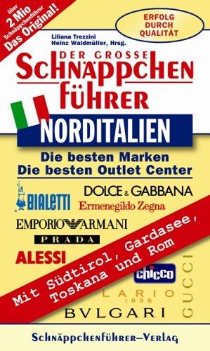 Schnäppchenführer Norditalien 2006: Die besten Marken mit Factory Outlet Centern. Mit Südtirol, Gardasee, Toskana und Rom