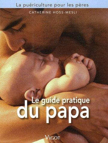 Le guide pratique du papa : La puriculture pour les pres