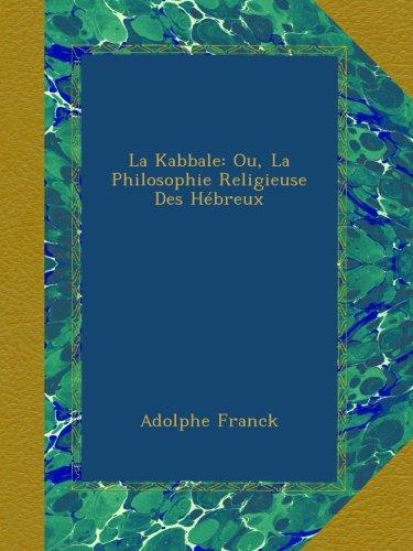 La Kabbale: Ou, La Philosophie Religieuse Des Hébreux par Adolphe Franck