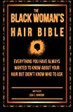 The Black Woman's Hair Bible: Everything You Have Always Wanted To Know About Your Hair But Didn't Know Who To Ask