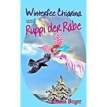 Winterfee Chiarina und Ruppi der Rabe: Fröhlich bunt illustriertes Wintermärchen E-Book Band 4 für Kinder ab ca. 4 Jahre (Winterfee Chiarina Kinderbuch-Reihe)