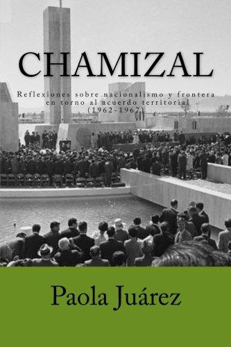 Descargar Libro Chamizal: Reflexiones en torno al acuerdo territorial. Un enfoque desde la rontera (1962-1967) de Paola Juárez