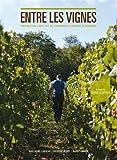 Entre les vignes - Conversations libres avec des vigneronnes et vignerons de Bourgogne