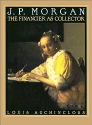 J.P.Morgan: The Financier as Collector