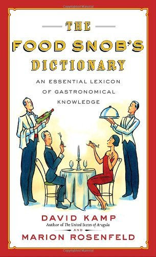 The Food Snob's Dictionary: An Essential Lexicon of Gastronomical Knowledge by David Kamp (2007-10-09)