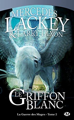 Le Griffon Blanc: La Guerre des Mages, T2 (Fantasy) par Mercedes Lackey