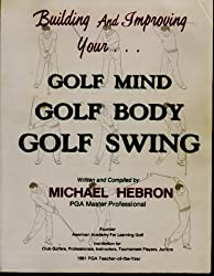 Building and Improving Your Golf Mind, Golf Body, Golf Swing