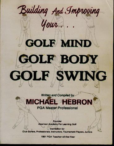 Building and Improving Your Golf Mind, Golf Body, Golf Swing por Michael Hebron