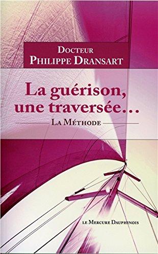 La guérison, une traversée. La Méthode par Dr. Philippe Dransart