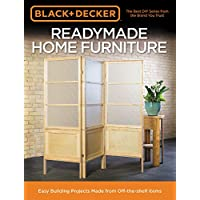 Black & Decker Readymade Home Furniture: Easy Building Projects Made from Off-the-shelf Items
