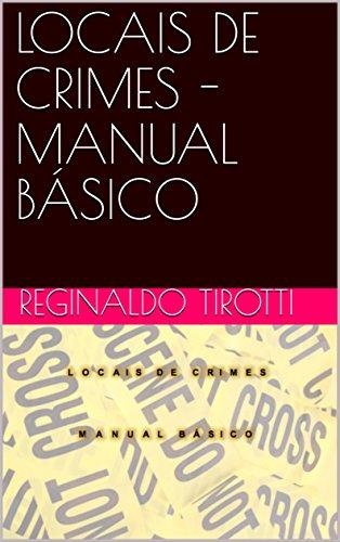 LOCAIS DE CRIMES - MANUAL BÁSICO (Portuguese Edition) por REGINALDO TIROTTI