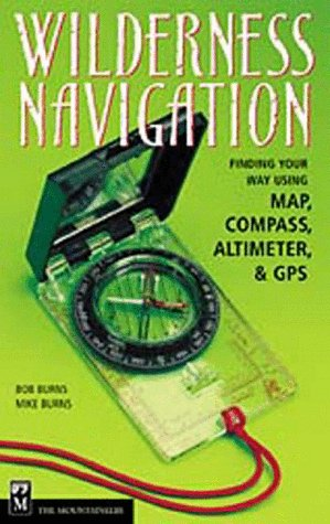 Wilderness Navigation: Finding Your Way Using Map, Compass, Altimeter and GPS por Bob Burns