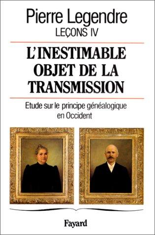 L'inestimable objet de la transmission : Tome 4, étude sur le principe généalogique en Occident