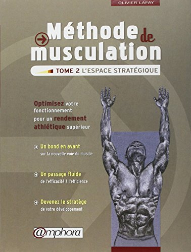 Mthode de musculation - Tome 2 : L'espace stratgique - Optimisez votre fonctionnement pour un rendement athltique suprieur