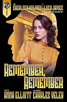 Remember, Remember: a Sherlock Holmes and Lucy James Mystery (English Edition) di [Elliott, Anna, Veley, Charles]
