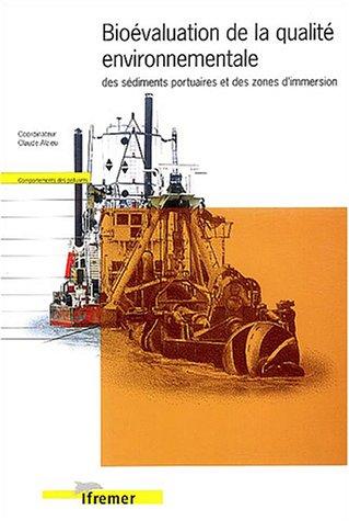 Bioévaluation de la qualité environnementale: des sédiments portuaires et des zones d'immersion par Claude Alzieu