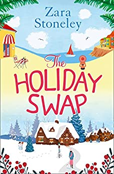 The Holiday Swap: The perfect feel good romance for fans of the Christmas movie The Holiday by [Stoneley, Zara]
