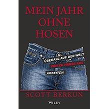 Mein Jahr ohne Hosen: Überall auf der welt von zu hause aus arbeiten (German Edition)