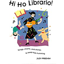 Hi Ho Librario!: Songs, Chants, and Stories to Keep Kids Humming