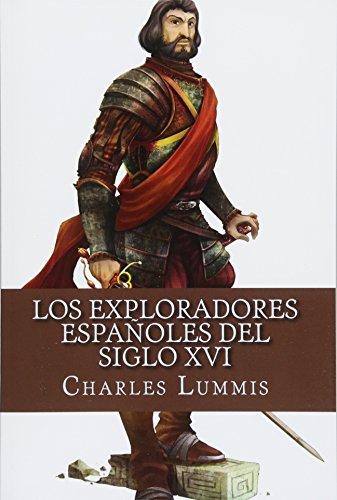 Los exploradores espanoles del siglo XVI: Vindicacion de la accion colonizadora espanola en America por Charles F. Lummis