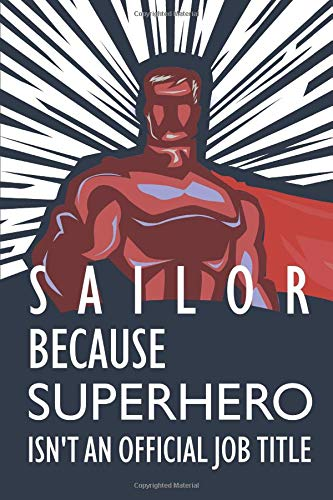 Sailor Because Superhero Isn't An Official Job Title: Notebook, Planner or Journal | Size 6 x 9