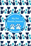 My Pet Health Journal: Notebook For Animal Lovers, Cat, Dog, Hamsters & More, Record Food Diet, Track Veterinaries Visit and Much More, Six Months Monitoring Book: Volume 2 (Pet Health Record)