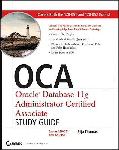 OCA: Oracle Database 11g Administrator Certified Associate Study Guide (1Z0-051 and 1Z0-052), Book/CD Package: Exams1Z0-051 and 1Z0-052