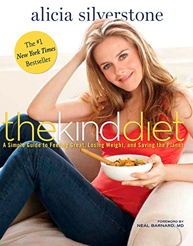 The Kind Diet: A Simple Guide to Feeling Great, Losing Weight, and Saving the Planet por Alicia Silverstone