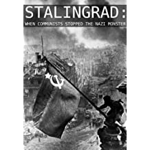 Stalingrad: When Communists Stopped the Nazi Monster