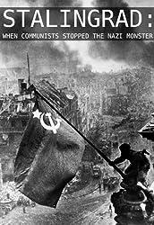 Stalingrad: When Communists Stopped the Nazi Monster