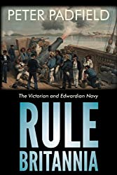 Rule Britannia: The Victorian and Edwardian Navy (English Edition)