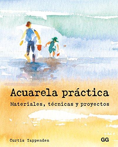 Acuarela práctica. Materiales, técnicas y proyectos por Curtis Tappenden
