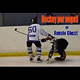 Hockey per negati: Racconti semiseri di hockey su ghiaccio (Italian Edition)