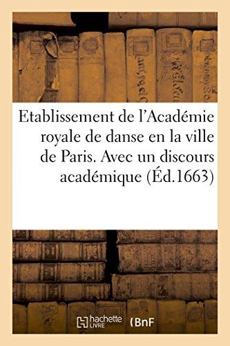 Etablissement de l'Académie royale de danse en la ville de Paris . Avec un discours académique: pour prouver que la danse n'a pas besoin des instruments de musique par P Le Petit