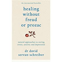 Healing Without Freud or Prozac: Natural Approaches to Curing Stress, Anxiety and Depression by David Servan-Schreiber (2012-11-15)