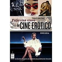 Películas clave del cine erótico: Los directores, los actores, los argumentos y las anécdotas más interesantes (Cine - Ma Non Troppo)