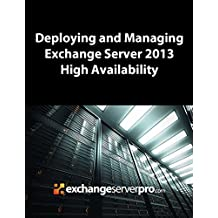 Deploying and Managing Exchange Server 2013 High Availability (English Edition)