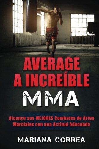 AVERAGE a INCREIBLE MMA: Alcance sus MEJORES Combates de Artes Marciales con una Actitud Adecuada