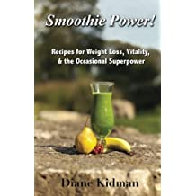 Smoothie Power!: Recipes for Weight Loss, Vitality, & the Occasional Superpower by Diane Kidman (2012-09-19)