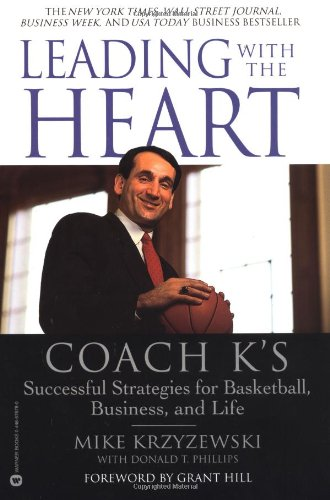 Leading with the Heart: Coach K's Successful Strategies for Basketball, Business, and Life por Mike Krzyzewski