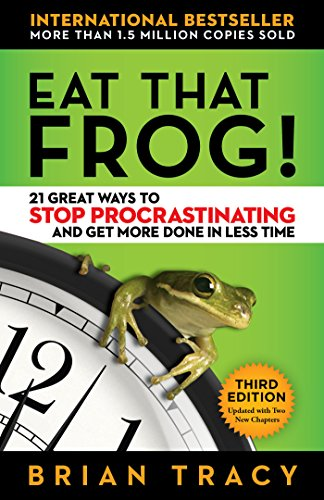 Eat That Frog!: 21 Great Ways to Stop Procrastinating and Get More Done in Less Time (English Edition) por Brian Tracy