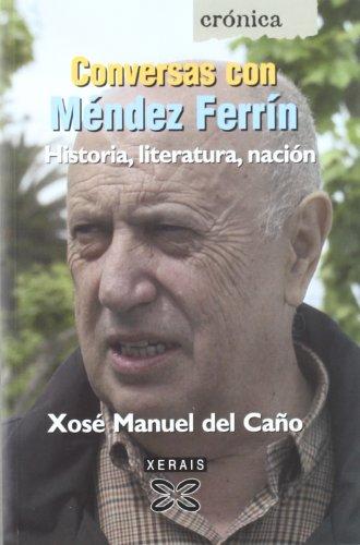 Conversas con Méndez Ferrín: Historia, literatura, nación (Edición Literaria - Crónica - Conversas)