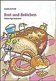 Brot und Brötchen. Vollwertige Backideen