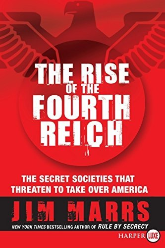 The Rise of the Fourth Reich: The Secret Societies That Threaten to Take Over America by Jim Marrs (2008-08-26)