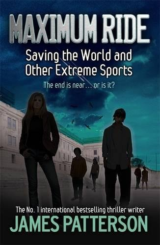 Maximum Ride: Saving the World and Other Extreme Sports (Maximum Ride Childrens Edition) por James Patterson