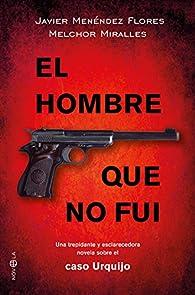 El hombre que no fui. Una trepidante y esclarecedora novela sobre el caso Urquijo par Javier Menéndez Flores