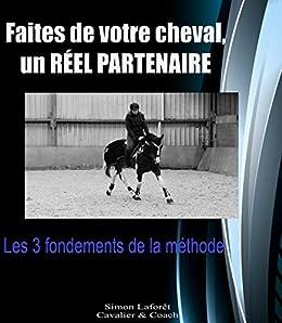 Les 3 fondements de la méthode: Faites de votre cheval un réel partenaire