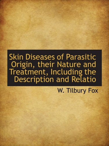 Skin Diseases of Parasitic Origin, their Nature and Treatment, Including the Description and Relatio