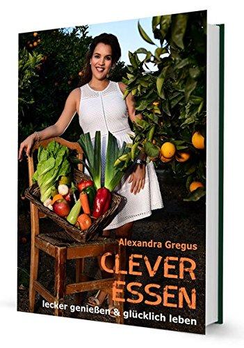 Clever Essen...: Lecker genießen & glücklich Leben (Essen Lecker)